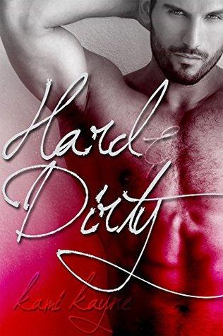 Hard & Dirty (Vices Book 1) by Kami Kayne