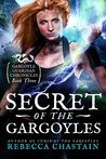Secret of the Gargoyles (Gargoyle Guardian Chronicles, #3)