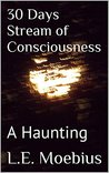30 Days Stream of Consciousness: A Haunting (Stream of Consciousness, #2)