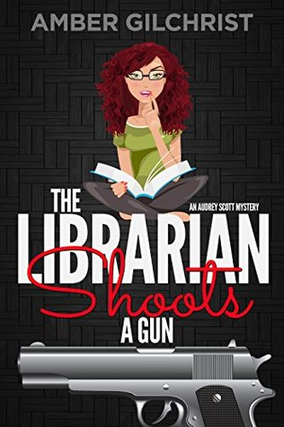 The Librarian Shoots a Gun: An Audrey Scott Mystery (Audrey Scott Mysteries Book 1)