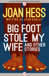 Big Foot Stole My Wife and Other Stories