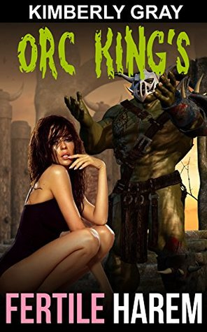 Orc King's FERTILE HERAM (Hot Sexy Taboo Romance) by Kimberly Gray