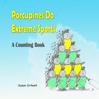 Porcupines Do Extreme Sports by Susan Srikant