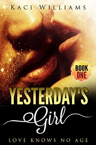 Yesterdays Girl Love Knows No Age by Kaci Williams