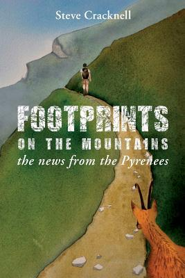 Footprints on the Mountains... the News from the Pyrenees by Steve Cracknell