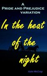 In the Heat of the Night: A Pride and Prejudice variation (Jane Austen Book 7)