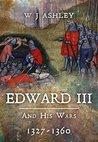 Edward III & His Wars, 1327-1360 (Albion Monarchs)