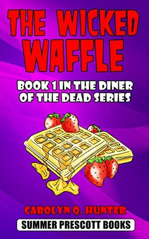 The Wicked Waffle by Carolyn Q. Hunter