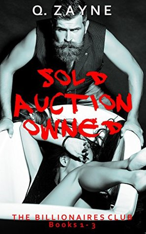 The Billlionaires Club ~ Books 1-3 SOLD AUCTION OWNED (Dark Erotica Ganged) by Q. Zayne