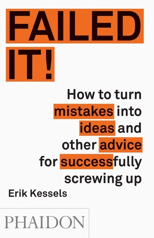 Foto da capa de Failed It! How to turn mistakes into ideas and other advice for successfully screwing up por Eric Kessels, autor de Design