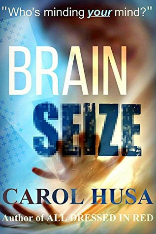 Brain Seize: A Suspense Thriller Novel by Carol Husa