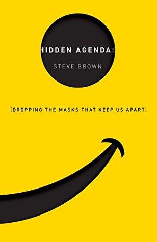 Hidden Agendas: Dropping the Masks that Keep Us Apart