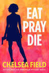 Eat, Pray, Die (An Eat, Pray, Die Humorous Mystery, #1)