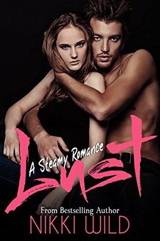 LUST (A STEAMY ROMANCE) by Nikki Wild