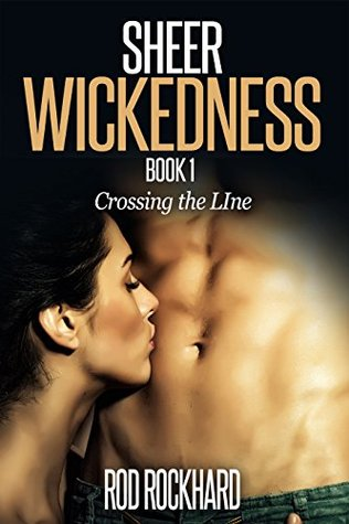 Sheer Wickedness Book 1 Crossing the line by Rod Rockhard