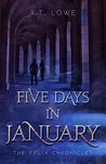 Five Days in January (The Felix Chronicles #2)