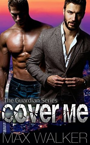 Cover Me (The Guardian #1) by Max Walker
