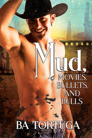 Release Day Review:  Mud, Movies, Bullets and Bulls by B.A. Tortuga