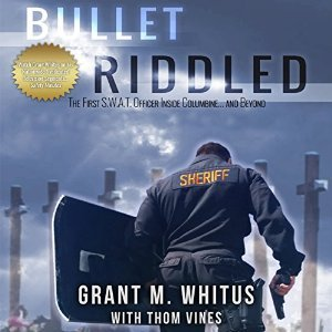 Bullet Riddled: The First S.W.A.T. Officer Inside Columbine...and Beyond