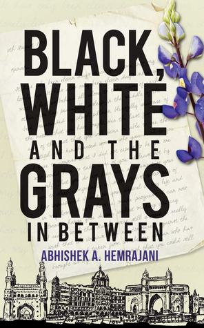 Black, White and the Grays in Between by Abhishek A. Hemrajani