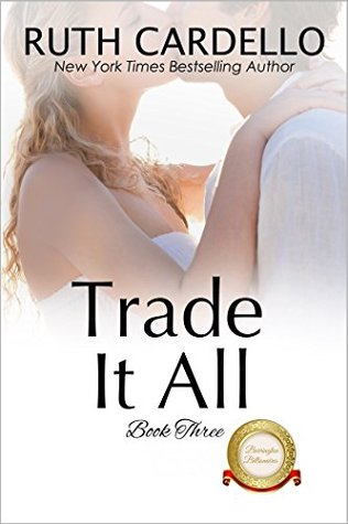Trade It All by Ruth Cardello