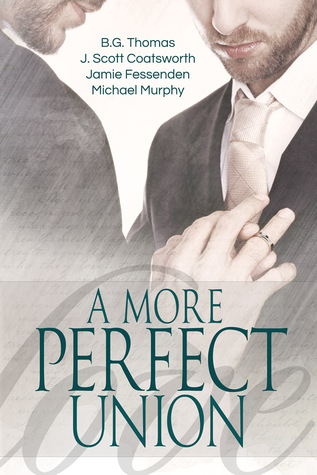 Release Day Review: A More Perfect Union by B.G Thomas, J.Scott Coatsworth, Jamie Fessenden and Michael Murphy
