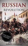 Russian Revolution: A History From Beginning to End (October Revolution, Russian Civil War, Nicholas II, Bolshevik, 1917. Lenin) (One Hour History Revolution Book 3)