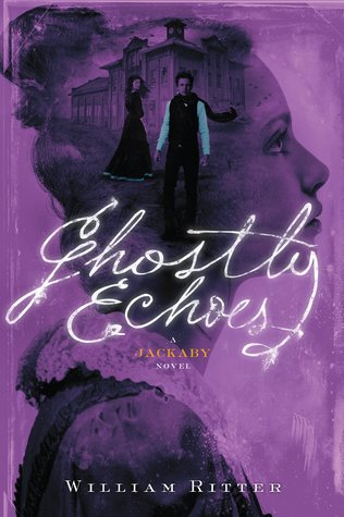 Ghostly Echoes by William Ritter: another great installment in a wonderful series!