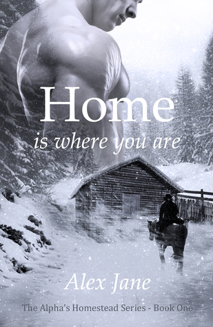 Book Review: Home Is Where You Are (Alphas' Homestead, #1) by Alex Jane