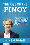 The Rise of the Pinoy: 7 Powerful Lessons of Success from 21 World-Class Filipinos