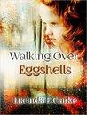Walking over Eggshells by Lucinda Clarke