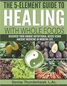 The 5-Element Guide to Healing with Whole Foods by L Ac Denise Thunderhawk
