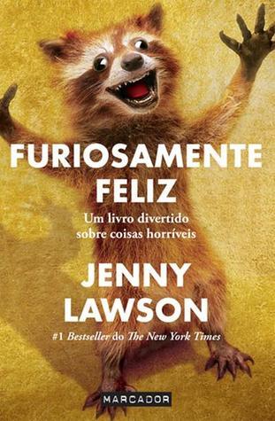 Furiosamente Feliz - Um livro divertido sobre coisas horríveis