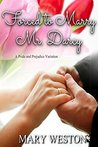 <b>Forced to Marry Mr. Darcy: A Pride and Prejudice Variation</b>