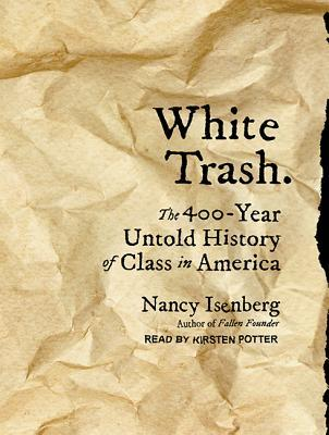 The 400-Year Untold History of Class in America - Nancy Isenberg