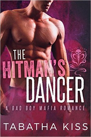 The Hitman's Dancer A Bad Boy Mafia Romance by Tabatha Kiss
