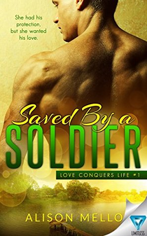 Saved By A Soldier (Love Conquers Life #1) by Alison Mello