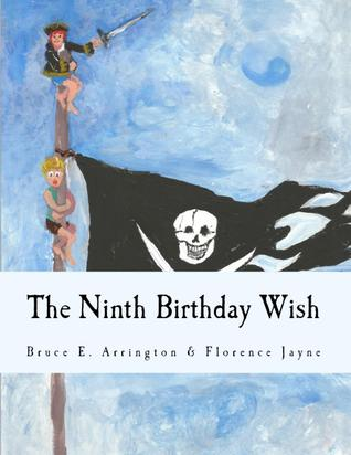 The Ninth Birthday Wish by Bruce E. Arrington