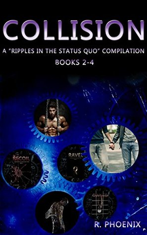 Collision: A Ripples in the Status Quo Compilation: Books 2-4: Ravel, Recoil, & Owned