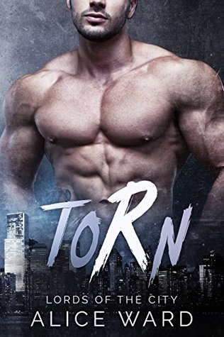 Torn (Lords of the City) by Alice Ward