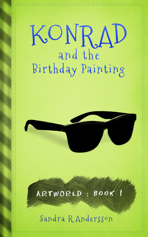 Konrad and the Birthday Painting by Sandra R. Andersson