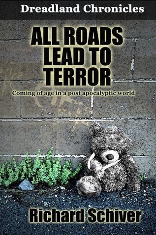 All Roads Lead to Terror by Richard Schiver