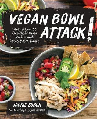 Vegan Bowl Attack!: More than 100 One-Dish Meals Packed with Plant-Based Power