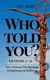 Who Told You That You Are Naked? Genesis 3:11: Live Without the Bondage of Sickness and Suffering (Unveiling Biblical Truths)