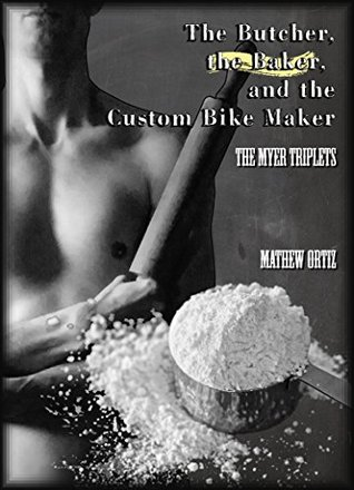 Book Review: The Butcher, The Baker, The Custom Bike Maker: The Baker (The Myer Triplets #2) by Mathew Ortiz