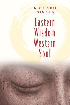 Eastern Wisdom Western Soul by Richard A. Singer Jr.