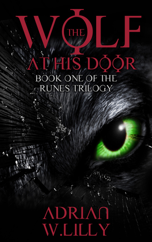 The Wolf at His Door (The Runes Trilogy, #1) by Adrian W. Lilly