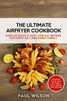 The Ultimate AirFryer Cookbook: Over 50 Quick & Easy Low Fat Recipes for Every Day and Every Family