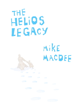 The Helios Legacy by Mike MacDee
