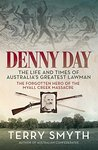 Denny Day: The Life and Times of Australia's Greatest Lawman – the Forgotten Hero of the Myall Creek Massacre